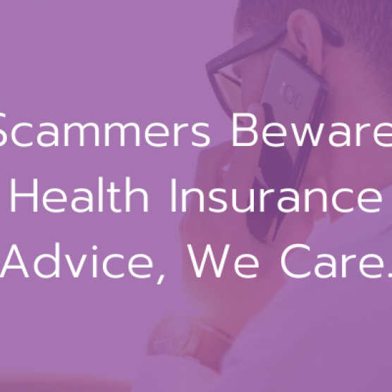 Scammers Beware. Health Insurance Advice, We Care.