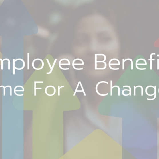 Employee Benefits – Time For A Change?